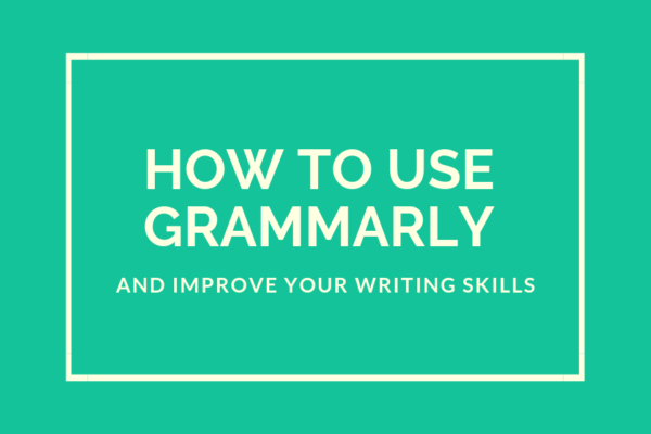 How To Use Grammarly And Improve Your Writing Skills
